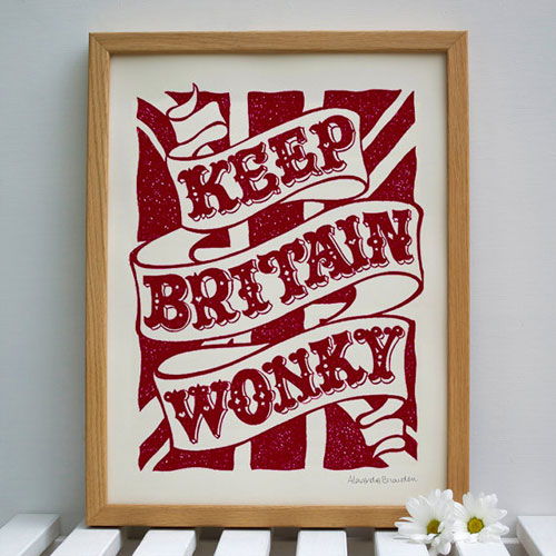 Keep Britain Wonky Screenprint by Alexandra Snowdon