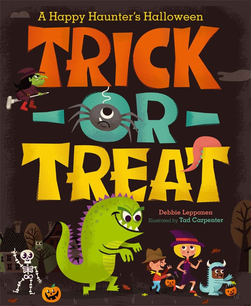 Trick or Treat : A Happy Haunter's Halloween Book by Debbie Leppanen, with Illustration by Tad Carpenter