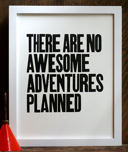 """There Are No Awesome Adventures Planned"" Letterpress Print 