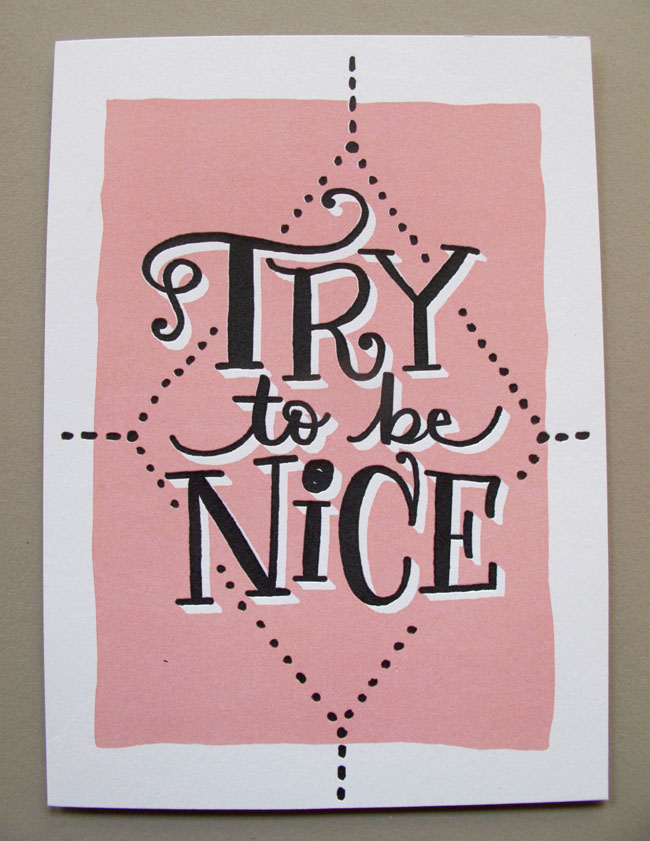 Try to Be Nice Letterpress Bossyprint by Tag Team Tompkins (printing by Skylab Letterpress)