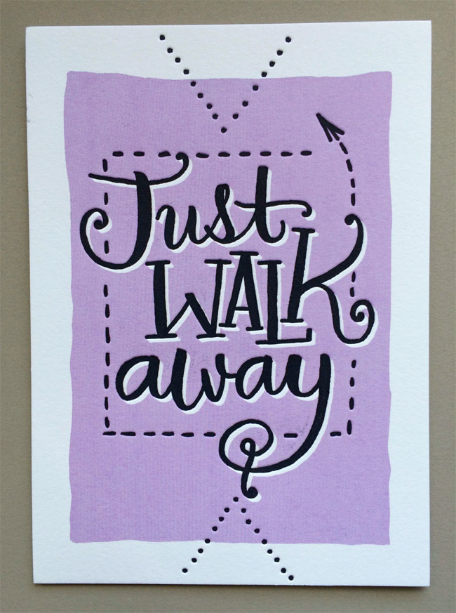 Just Walk Away Letterpress Bossyprint by Tag Team Tompkins (printing by Skylab Letterpress)