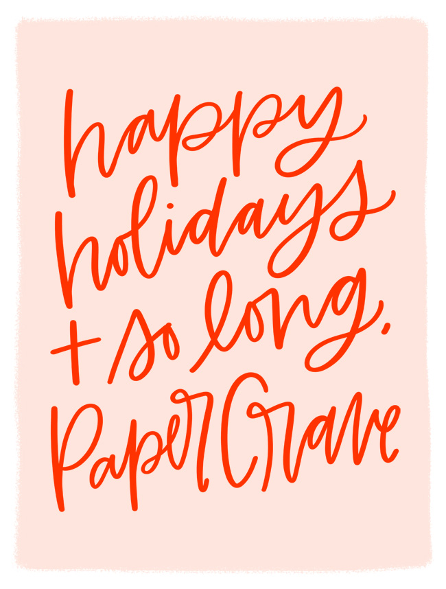 Happy Holidays + So Long, Paper Crave
